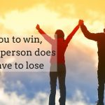 For you to win,another person does not have to lose