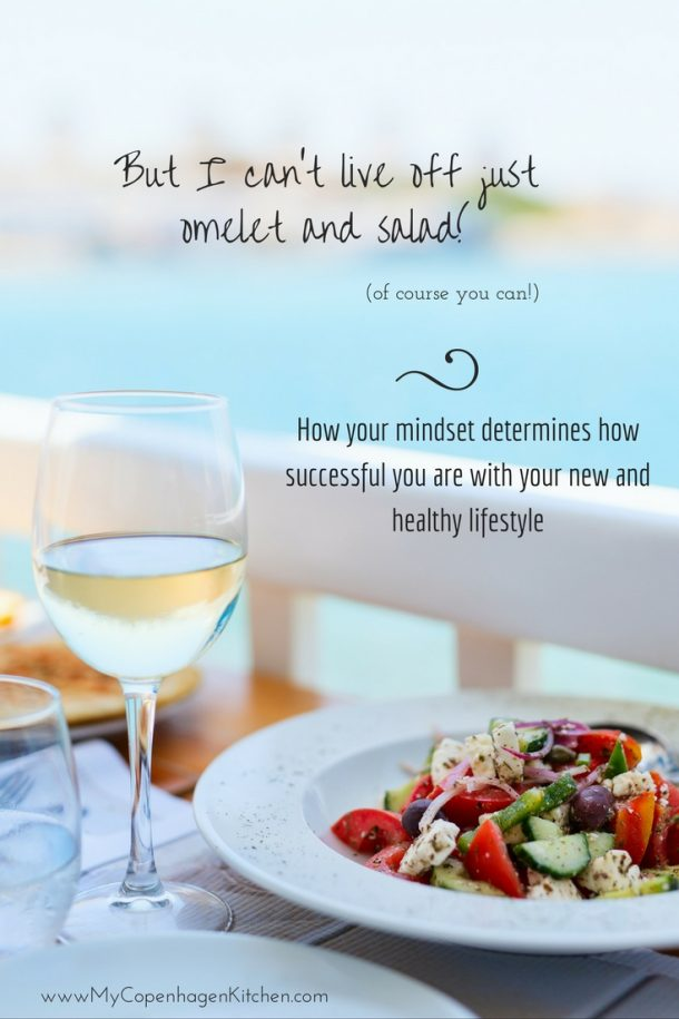 I can't live off salad and omelet!! How your mindset determines your success - read more here: MyCopenhagenKitchen.com
