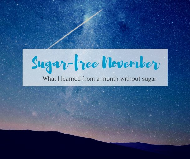 Sugar-free November conclusions - What I learned from not eating sugar for an entire month.